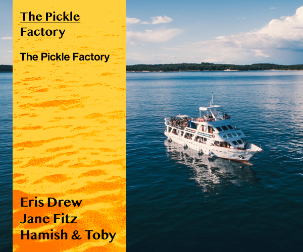 The Pickle Factory​: Eris Drew, Jane Fitz, Hamish & Toby